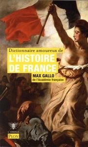 Max Gallo - Dictionnaire amoureux de l'histoire de France.