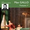 Max Gallo et Jean-Benoît L'héritier - François 1er.