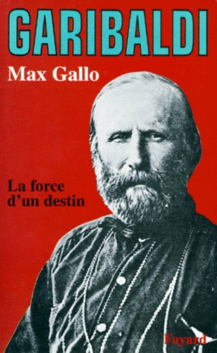 Max Gallo - Garibaldi. - La force d'un destin.