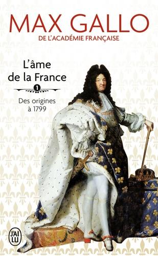 Max Gallo - L'âme de la France - Tome 1, Une histoire de la Nation des origines à 1799.