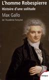 Max Gallo - L'homme Robespierre - Histoire d'une solitude.