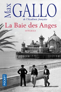 Max Gallo - La Baie des Anges Intégrale : La Baie des Anges ; Le Palais des Fêtes ; La Promenade des Anglais.
