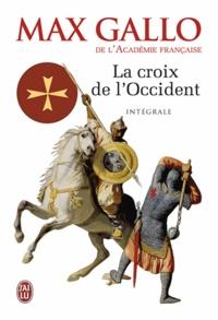 Max Gallo - La Croix de l'Occident Intégrale 2 volumes : Par ce signe tu vaincras ; Paris vaut bien une messe.