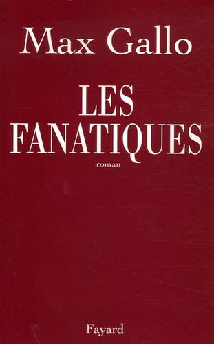 Max Gallo - Les Fanatiques.