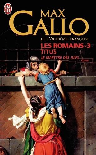 Max Gallo - Les Romains Tome 3 : Titus - Le Martyre des Juifs.