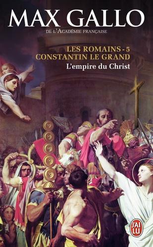 Max Gallo - Les Romains Tome 5 : Constantin le Grand - L'empire du Christ.