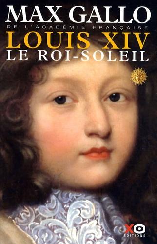Max Gallo - Louis XIV Tome 1 : Le Roi-Soleil.