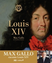 Max Gallo - Louis XIV.