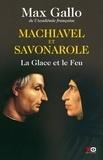 Max Gallo - Machiavel et Savonarole - La Glace et le Feu.