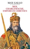 Max Gallo - Moi, Charlemagne, empereur chrétien.
