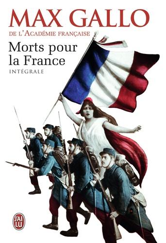 Max Gallo - Morts pour la France Intégrale : Tome 1, Le chaudron des sorcières (1913-1915) ; Tome 2, Le feu de l'enfer (1916-1917) ; Tome 3, La marche noire (1917-1944).