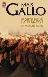 Max Gallo - Morts pour la France Tome 3 : La marche noire (1917-1944).