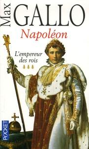 Max Gallo - Napoléon Tome 3 : L'empereur des rois.