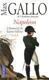 Max Gallo - Napoléon Tome 4 : L'immortel de Sainte-Hélène.