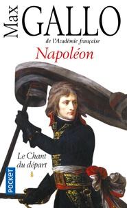 Max Gallo - Napoléon - Tome 1, Le Chant du départ.