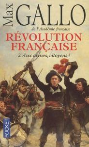 Max Gallo - Révolution française Tome 2 : Aux armes, citoyens !.