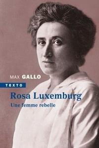 Max Gallo - Rosa Luxemburg - Une femme rebelle.