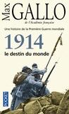 Max Gallo - Une histoire de la Première Guerre mondiale - Tome 1, 1914, le destin du monde.