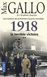 Max Gallo - Une histoire de la Première Guerre mondiale - Tome 2, 1918, la terrible victoire.
