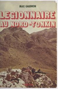 Max Gaudron - Légionnaire au Nord-Tonkin.