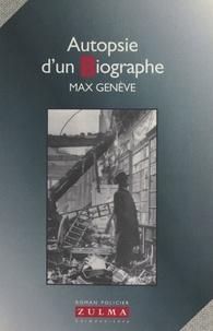 Max Genève - Autopsie d'un biographe.