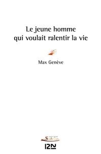 Max Genève - Le jeune homme qui voulait ralentir la vie.