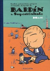 Max - Gestes, prouesses, propos et traits d'esprit de Bardin le Superréaliste.