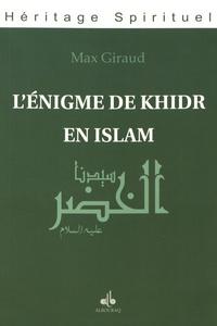 Max Giraud - L'énigme de Khidr en Islam.