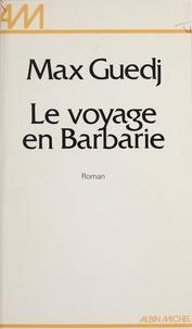 Max Guedj - Le Voyage en Barbarie.
