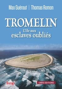 Tromelin- L'île aux esclaves oubliés - Max Guérout |