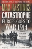 Max Hastings - Catastrophe - Europe Goes to War 1914.