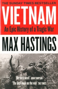 Max Hastings - Vietnam - An Epic History Of A Tragic War.