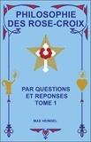 Max Heindel - Philosophie des Rose-Croix par questions et réponses - Tome 1.