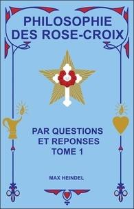 Philosophie des Rose-Croix par questions et réponses- Tome 1 - Max Heindel |