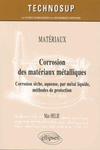 Max Hélie - Corrosion des matériaux métalliques - Corrosion sèche, aqueuse, par métal liquide, méthodes de protection.