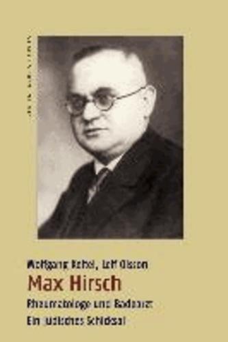 Max Hirsch - Rheumatologe und Badearzt. Ein jüdisches Schicksal.