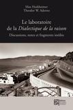 Max Horkheimer et Theodor Adorno - Le laboratoire de la Dialectique de la raison - Discussions, notes et fragments inédits.