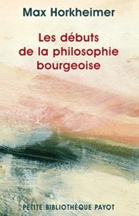 Max Horkheimer - Les débuts de la philosophie bourgeoise de l'histoire - Suivi de Hegel et le problème de la métaphysique.
