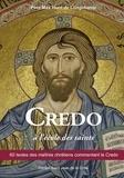 Max Huot de Longchamp - Credo à l'école des saints - 60 textes des maîtres chrétiens commentant le Credo.