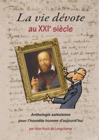 Max Huot de Longchamp - La vie dévote au XXIe siècle - Anthologie salésienne pour l'honnête homme d'aujourd'hui.