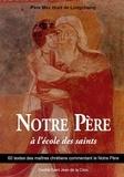 Max Huot de Longchamp - Notre Père à l'école des saints - 60 textes des maîtres chrétiens commentant le Notre Père.