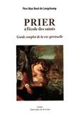 Max Huot de Longchamp - Prier à l'école des saints - Guide complet de la vie spirituelle.