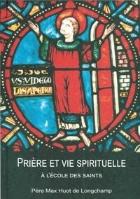 Max Huot de Longchamp - Prière et vie spirituelle à l´école des saints.