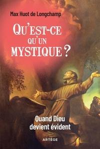 Max Huot de Longchamp - Qu'est-ce qu'un mystique ? - Quand Dieu devient évident.