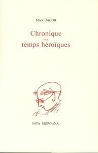 Max Jacob - Chronique des temps héroïques.