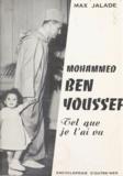 Max Jalade - Mohammed Ben Youssef, tel que je l'ai vu - Antsirabé, Paris, Rabat.