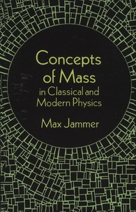 Max Jammer - Concepts of Mass in Classical and Modern Physics.