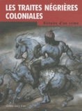 Max-Jean Zins et Marcel Dorigny - Les traites négrières coloniales - Histoire d'un crime.