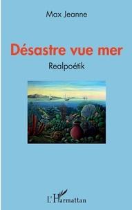 Max Jeanne - Désastre vue mer - Realpoétik.