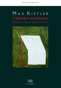 Max Kistler - L'esprit matériel - Réduction et émergence.